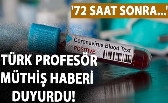 Türk profesör müthiş haberi duyurdu! '72 saat sonra...'