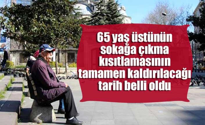 65 yaş üstünün sokağa çıkma kısıtlamasının tamamen kaldırılacağı tarih belli oldu