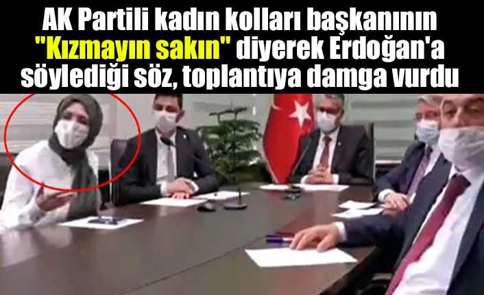 """AK Partili kadın kolları başkanının """"Kızmayın sakın"""" diyerek Erdoğan'a söylediği söz, toplantıya damga vurdu"""
