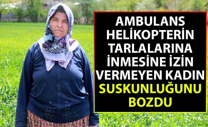 Ambulans helikopterin tarlalarına inmesine izin vermeyen kadın suskunluğunu bozdu
