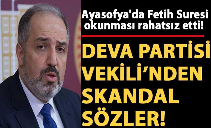 Ayasofya'da Fetih Suresi okunması hakkında Deva Partisi vekili Mustafa Yeneroğlu'ndan skandal sözler!