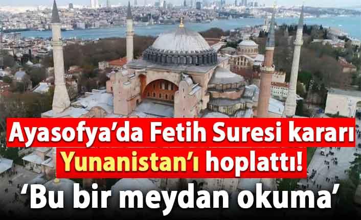 Ayasofya'da Fetih Suresi kararı Yunanistan'ı hoplattı!