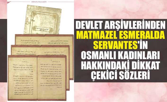 Devlet arşivlerinden Matmazel Esmeralda Servantes'in Osmanlı kadınları hakkındaki dikkat çekici sözleri