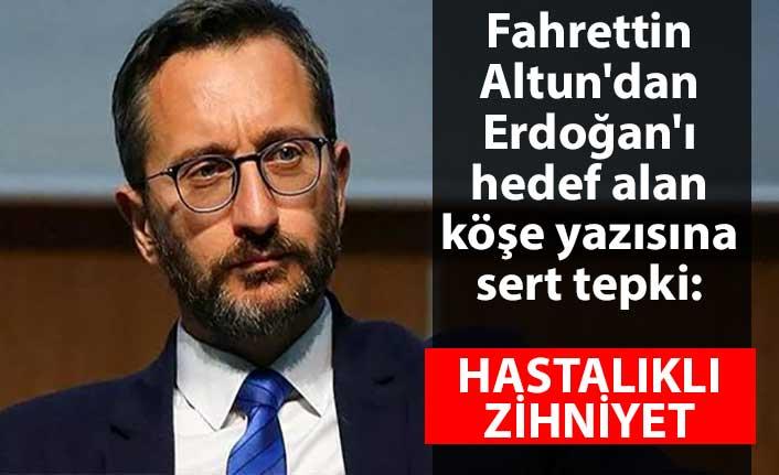 Fahrettin Altun'dan Erdoğan'ı hedef alan köşe yazısına sert tepki: Hastalıklı zihniyet