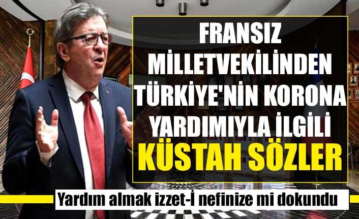 Fransız milletvekilinden Türkiye'nin korona yardımıyla ilgili küstah sözler