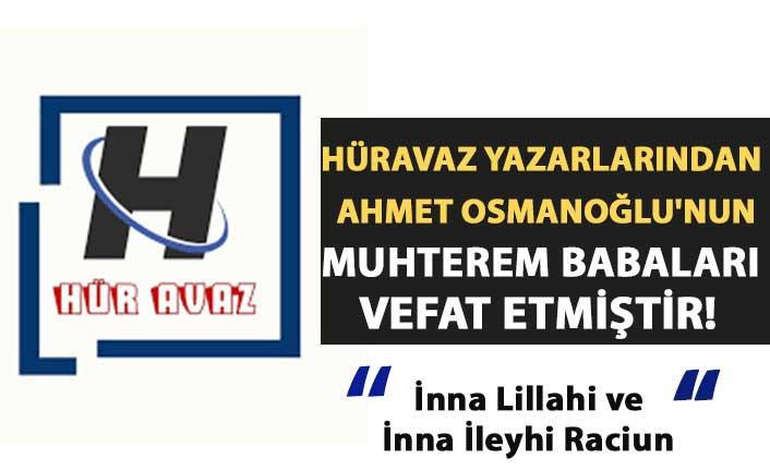 Hüravaz yazarlarından Ahmet Osmanoğlu'nun Babası Vefat Etmiştir.