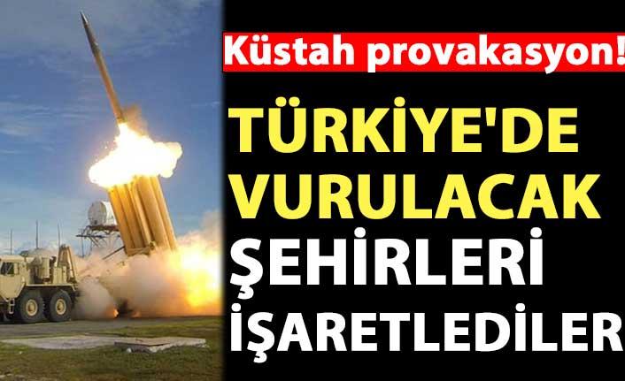 Küstah provokasyon! Türkiye'de vurulacak şehirleri işaretlediler