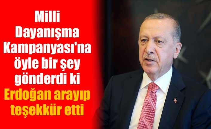 Milli Dayanışma Kampanyası'na öyle bir şey gönderdi ki Erdoğan arayıp teşekkür etti