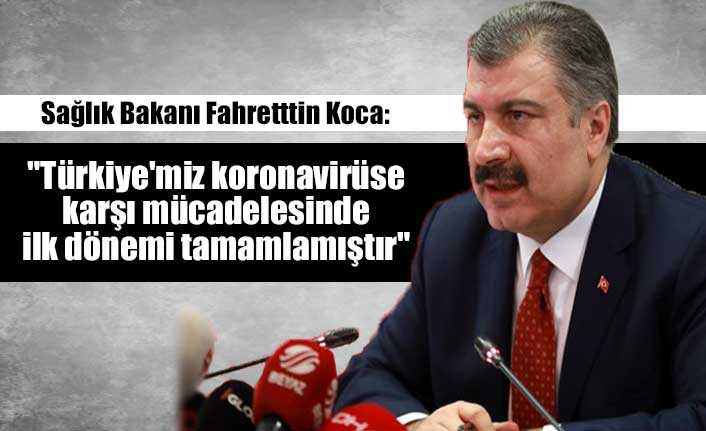 """Sağlık Bakanı Fahretttin Koca: """"Türkiye'miz koronavirüse karşı mücadelesinde ilk dönemi tamamlamıştır"""""""