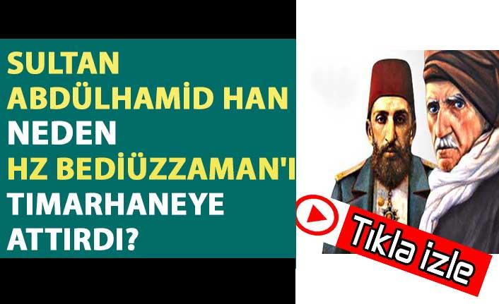Sultan Abdülhamid Han neden Hz Bediüzzaman'ı tımarhaneye attırdı?
