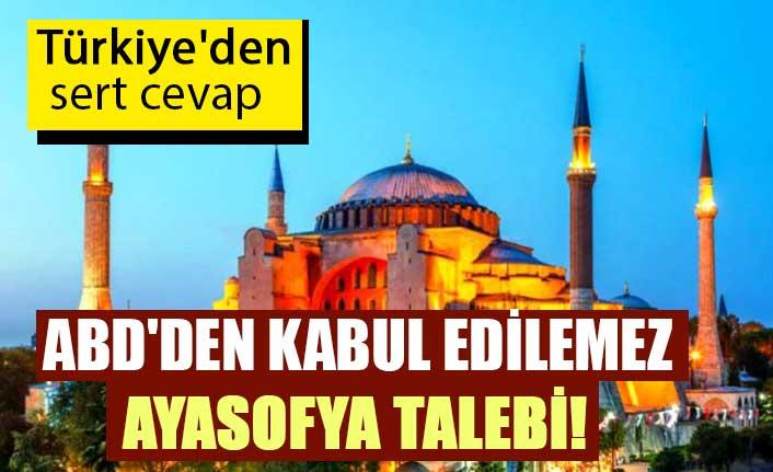 ABD'den kabul edilemez Ayasofya talebi! Türkiye'den sert cevap