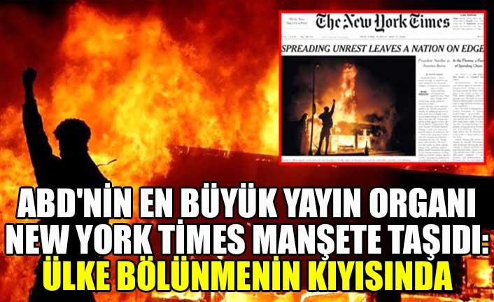 ABD'nin en büyük yayın organı New York Times manşete taşıdı: Ülke bölünmenin kıyısında