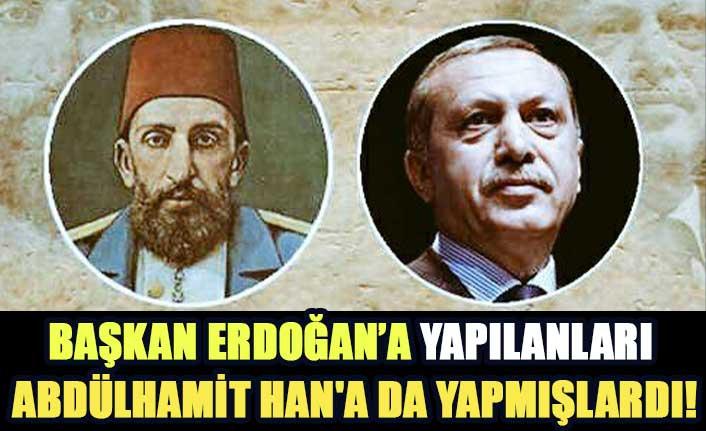 Başkan Erdoğan'a yapılanları  Abdülhamit Han'a da yapmışlardı!