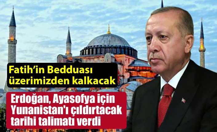 Erdoğan, Ayasofya için Yunanistan'ı çıldırtacak tarihi talimatı verdi