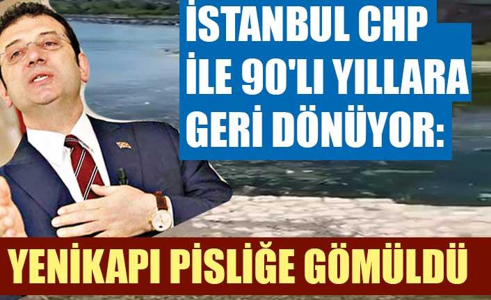 İstanbul CHP ile 90'lı yıllara geri dönüyor: Yenikapı pisliğe gömüldü