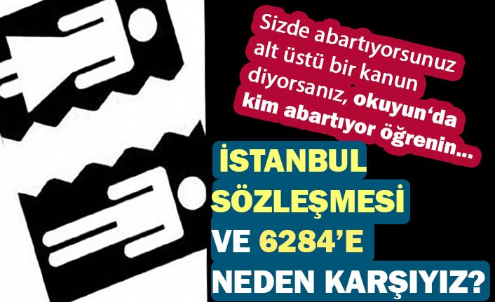 İstanbul Sözleşmesi ve 6284'e Neden Karşıyız?