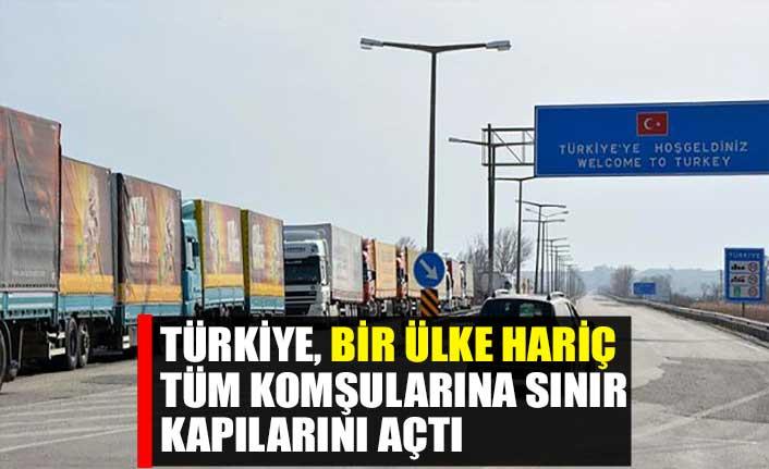 Türkiye, bir ülke hariç tüm komşularına sınır kapılarını açtı