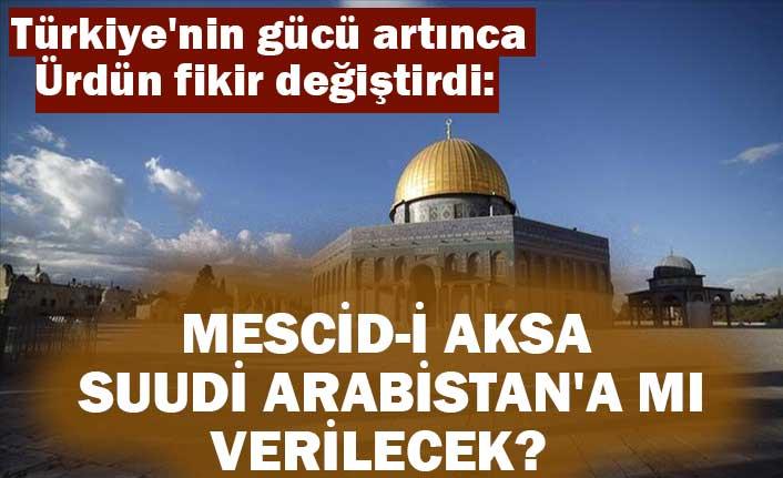 Türkiye'nin gücü artınca Ürdün fikir değiştirdi: Mescid-i Aksa Suudi Arabistan'a mı verilecek?