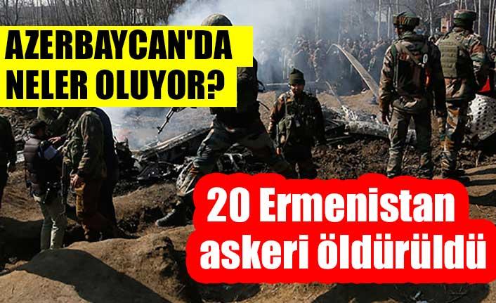Azerbaycan'dan bir darbe daha: 20 Ermenistan askeri öldürüldü