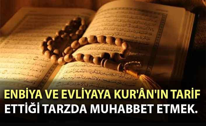 Enbiya ve evliyaya Kur'ân'ın tarif ettiği tarzda muhabbet etmek.