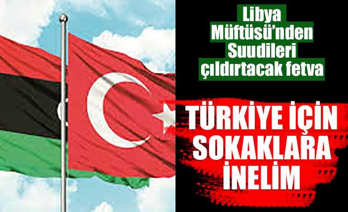 Libya Müftüsü Türkiye için halkı sokağa davet etti
