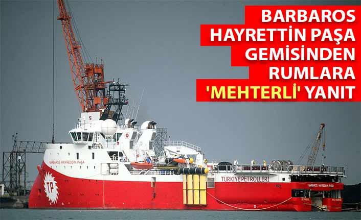 Barbaros Hayrettin Paşa gemisinden Rumlara 'Mehterli' yanıt