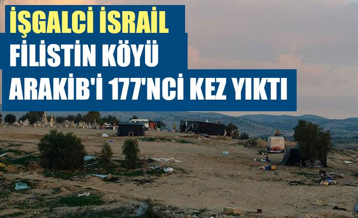 İşgalci İsrail, Filistin köyü Arakib'i 177'nci kez yıktı
