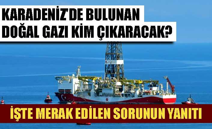 Karadeniz'de bulunan doğal gazı kim çıkaracak? İşte merak edilen sorunun yanıtı