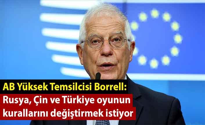 AB Yüksek Temsilcisi Borrell: Rusya, Çin ve Türkiye oyunun kurallarını değiştirmek istiyor