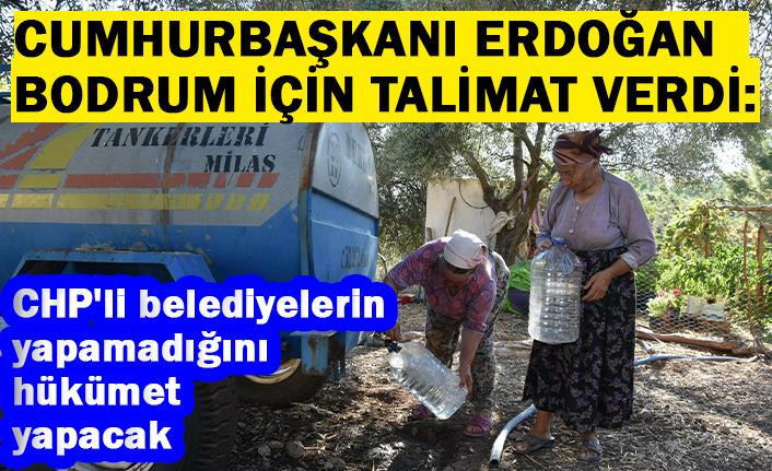 Cumhurbaşkanı Erdoğan Bodrum için talimat verdi: CHP'li belediyelerin yapamadığını hükümet yapcak