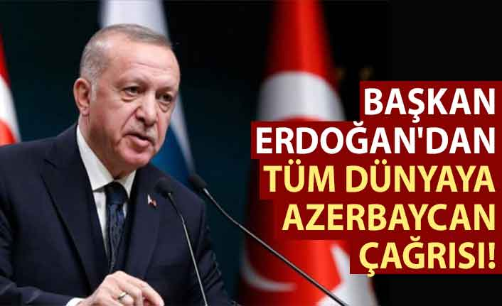 Cumhurbaşkanı Erdoğan'dan tüm dünyaya Azerbaycan çağrısı!