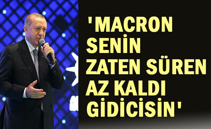 Cumhurbaşkanı Erdoğan: Macron senin zaten süren az kaldı. Gidicisin