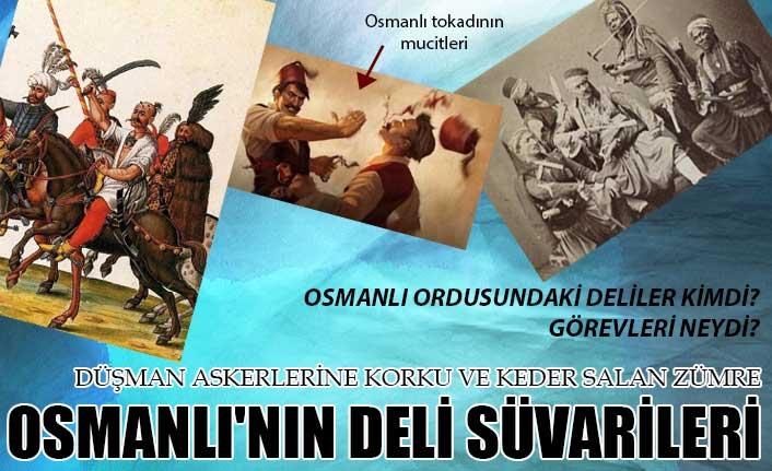Düşman askerlerine korku ve keder salan zümre, Osmanlı'nın deli süvarileri
