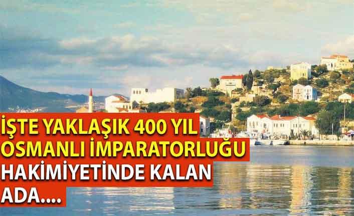 İşte yaklaşık 400 yıl Osmanlı İmparatorluğu hakimiyetinde kalan Meis adası....