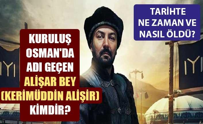 Kuruluş Osman'da geçen Alişar Bey (Kerimüddin Alişir) kimdir, tarihte ne zaman ve nasıl öldü?