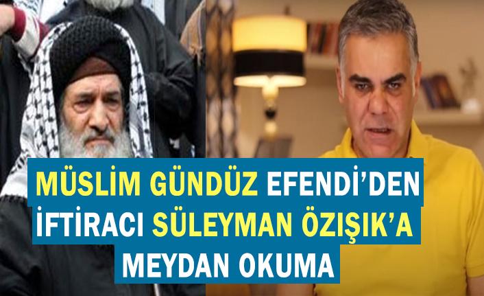 Müslim Gündüz Efendi'den iftiracı Süleyman Özışık'a meydan okuma!