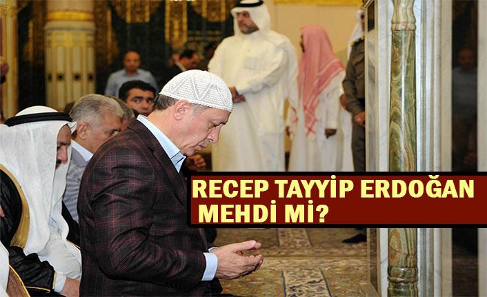 Recep Tayyip Erdoğan Mehdi mi?
