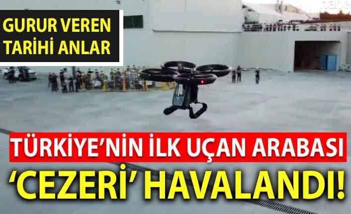 Türkiye'nin ilk uçan arabası Cezeri ilk kez havalandı!
