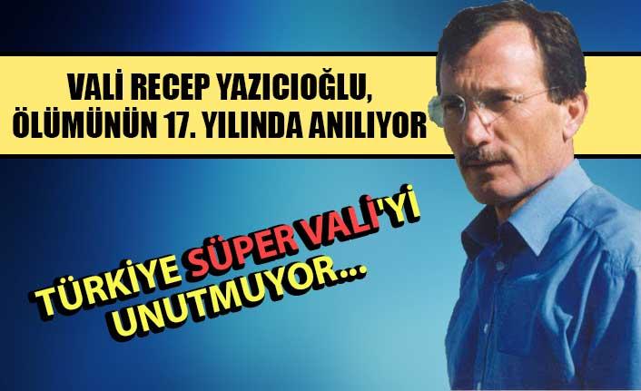 Vali Recep Yazıcıoğlu, ölümünün 17. yılında anılıyor