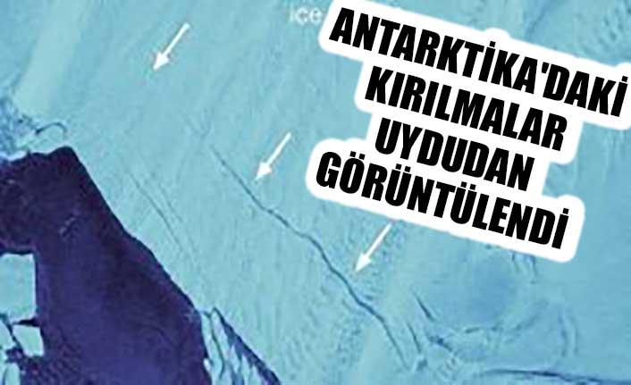 Antarktika'daki kırılmalar uydudan görüntülendi