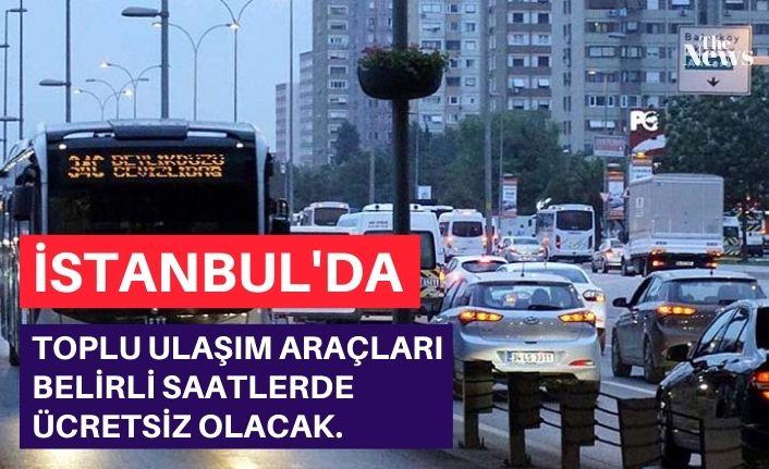 İstanbul'da toplu ulaşım araçları belirli saatlerde ücretsiz olacak