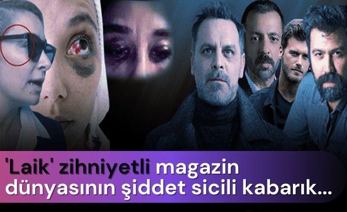 'Laik' zihniyetli magazin dünyasının şiddet sicili kabarık...