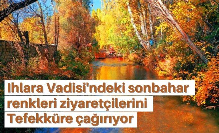 Ihlara Vadisi'ndeki sonbahar renkleri ziyaretçilerini tefekküre çağırıyor
