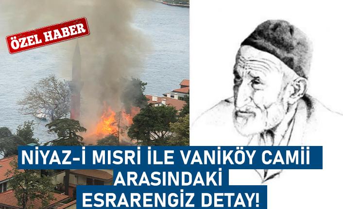 Niyaz-i Mısri ile Vaniköy camii arasındaki esrarengiz detay!