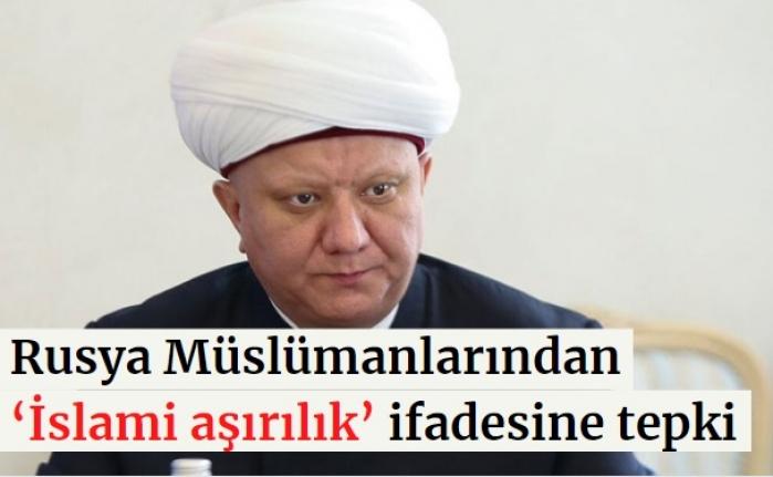 Rusya Müslümanlarından 'İslami aşırılık' ifadesine tepki