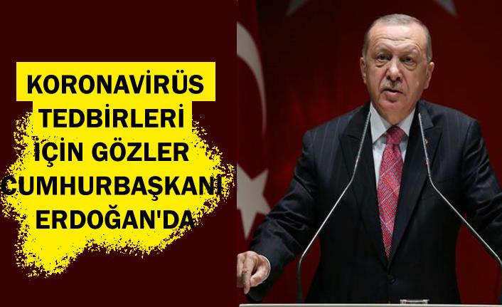 Yeni koronavirüs tedbirleri için gözler Cumhurbaşkanı Erdoğan'da