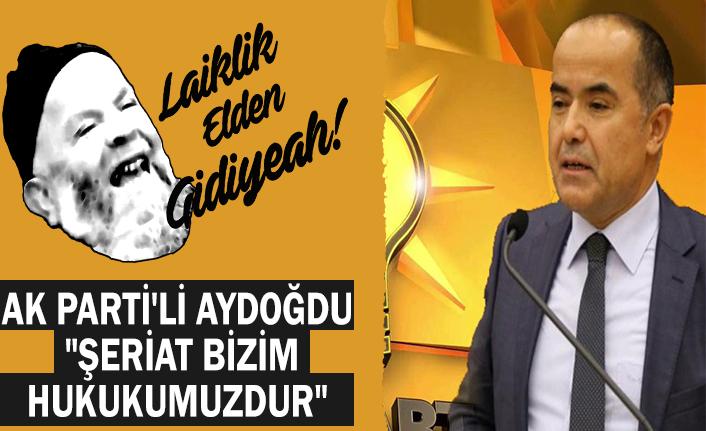 "Ak Parti'li milletvekili  ""Şeriat bizim hukukumuzdur"""
