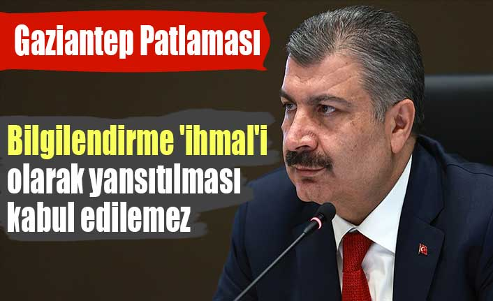 Bakan Koca: Gaziantep'teki patlamanın bilgilendirme 'ihmal'i olarak yansıtılması kabul edilemez