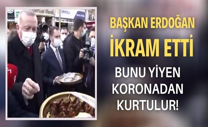 Başkan Erdoğan ikram etti: Bunu yiyen koronadan kurtulur