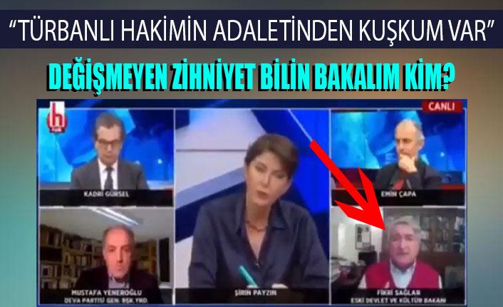 CHP'li Fikri Sağlar: Türbanlı hakimin adaletinden kuşkum var